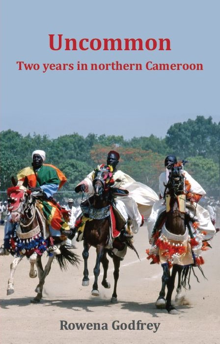 by Rowena Godfrey author of Uncommon: Two Years in Northern Cameroon